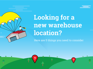 Looking for a new warehouse location? Here are 5 things you need to consider